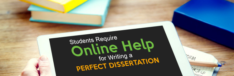Students Require Online Help for Writing a Perfect Dissertation