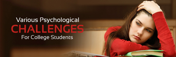 Various Psychological Challenges For College Students