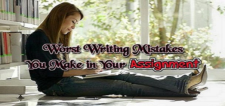 Most Awful Writing Mistakes You Make in Your Assignment